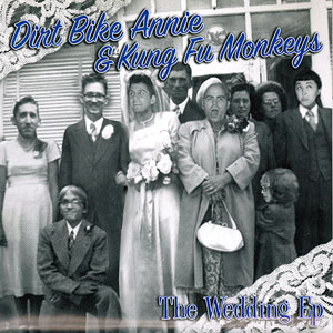 Dirt Bike Annie and the Kung Fu Monkeys - The Wedding EP