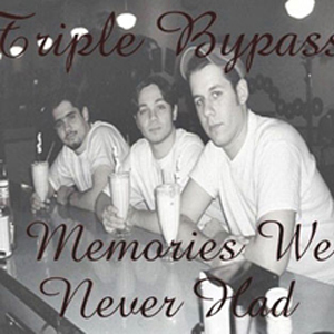 Triple Bypass - Memories We Never Had
